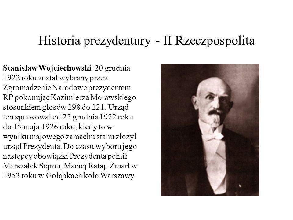 Historia prezydentury - II Rzeczpospolita Stanisław Wojciechowski 20 grudnia 1922 roku został wybrany przez Zgromadzenie Narodowe prezydentem RP pokon