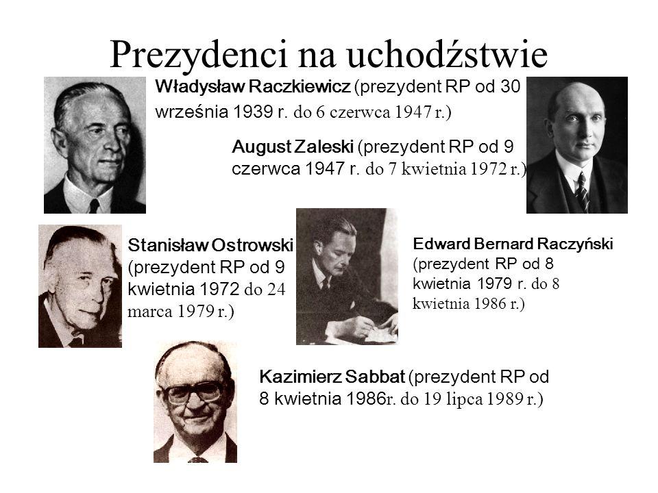 Prezydenci na uchodźstwie Władysław Raczkiewicz (prezydent RP od 30 września 1939 r. do 6 czerwca 1947 r.) August Zaleski (prezydent RP od 9 czerwca 1