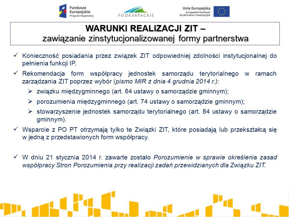 WARUNKI REALIZACJI ZIT – zawiązanie zinstytucjonalizowanej formy partnerstwa Konieczność posiadania przez związek ZIT odpowiedniej zdolności instytucjonalnej do pełnienia funkcji IP.
