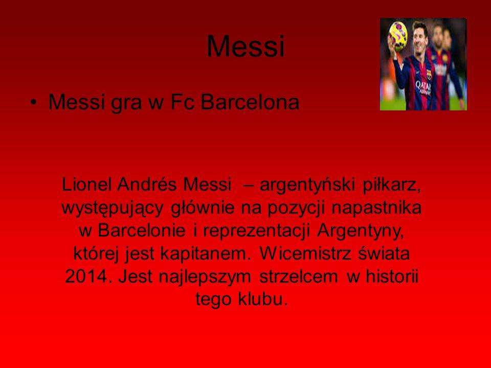 Messi Messi gra w Fc Barcelona Lionel Andrés Messi – argentyński piłkarz, występujący głównie na pozycji napastnika w Barcelonie i reprezentacji Argen