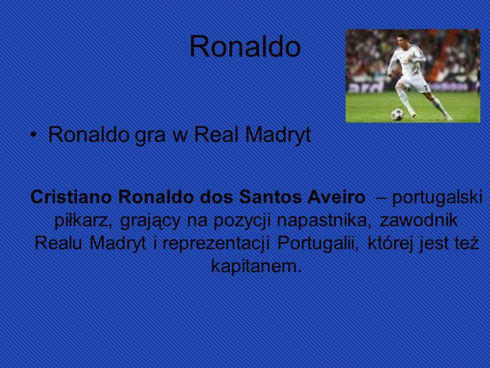 Ronaldo Ronaldo gra w Real Madryt Cristiano Ronaldo dos Santos Aveiro – portugalski piłkarz, grający na pozycji napastnika, zawodnik Realu Madryt i re