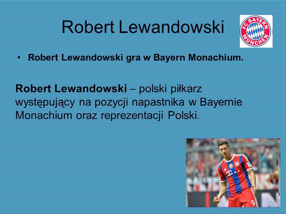 Robert Lewandowski Robert Lewandowski gra w Bayern Monachium. Robert Lewandowski – polski piłkarz występujący na pozycji napastnika w Bayernie Monachi