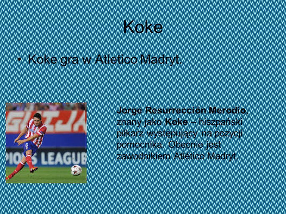 Koke Koke gra w Atletico Madryt. Jorge Resurrección Merodio, znany jako Koke – hiszpański piłkarz występujący na pozycji pomocnika. Obecnie jest zawod
