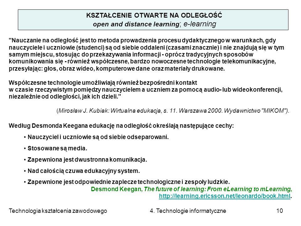 Technologia kształcenia zawodowego 4. Technologie informatyczne10 KSZTAŁCENIE OTWARTE NA ODLEGŁOŚĆ open and distance learning ; e-learning