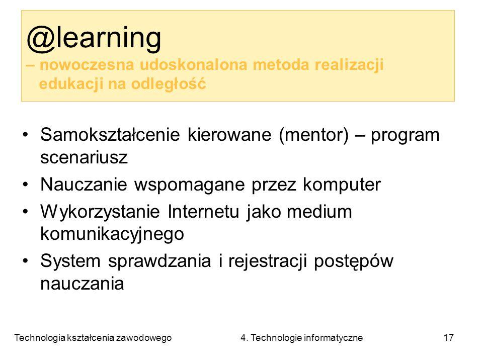 Technologia kształcenia zawodowego 4. Technologie informatyczne17 Samokształcenie kierowane (mentor) – program scenariusz Nauczanie wspomagane przez k