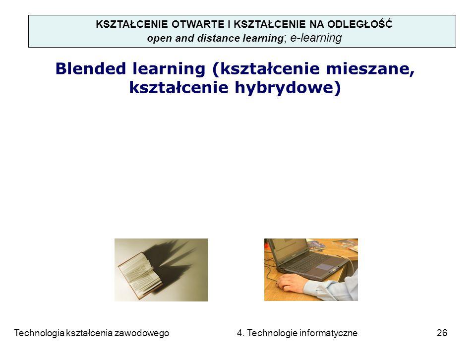 Technologia kształcenia zawodowego 4. Technologie informatyczne26 KSZTAŁCENIE OTWARTE I KSZTAŁCENIE NA ODLEGŁOŚĆ open and distance learning ; e-learni