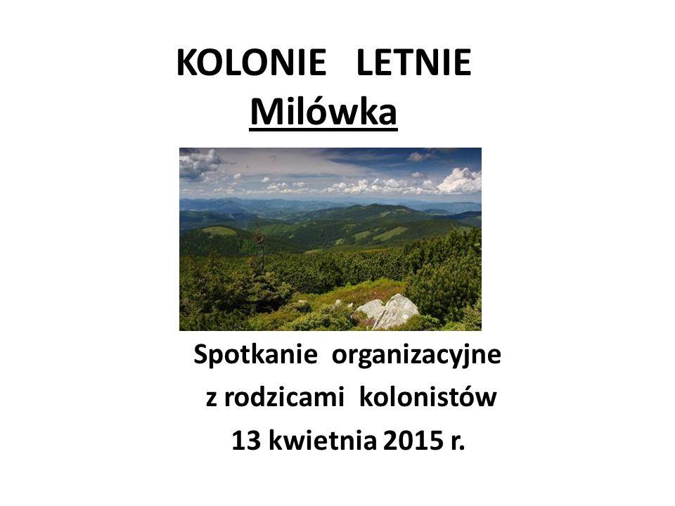 KOLONIE LETNIE Milówka Spotkanie organizacyjne z rodzicami kolonistów 13 kwietnia 2015 r.