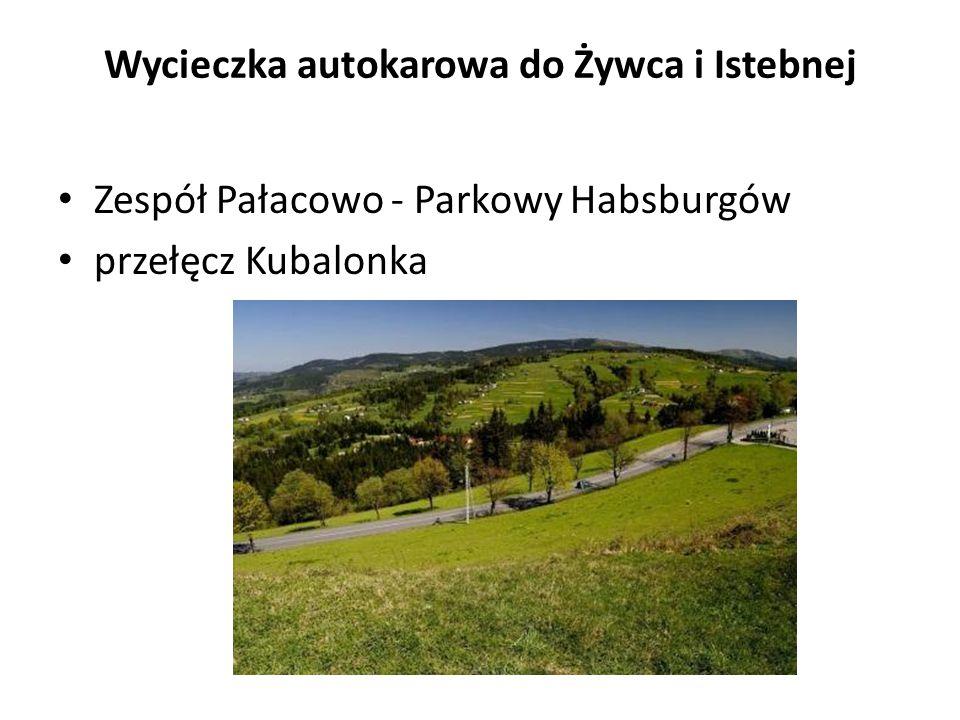 Wycieczka autokarowa do Żywca i Istebnej Zespół Pałacowo - Parkowy Habsburgów przełęcz Kubalonka