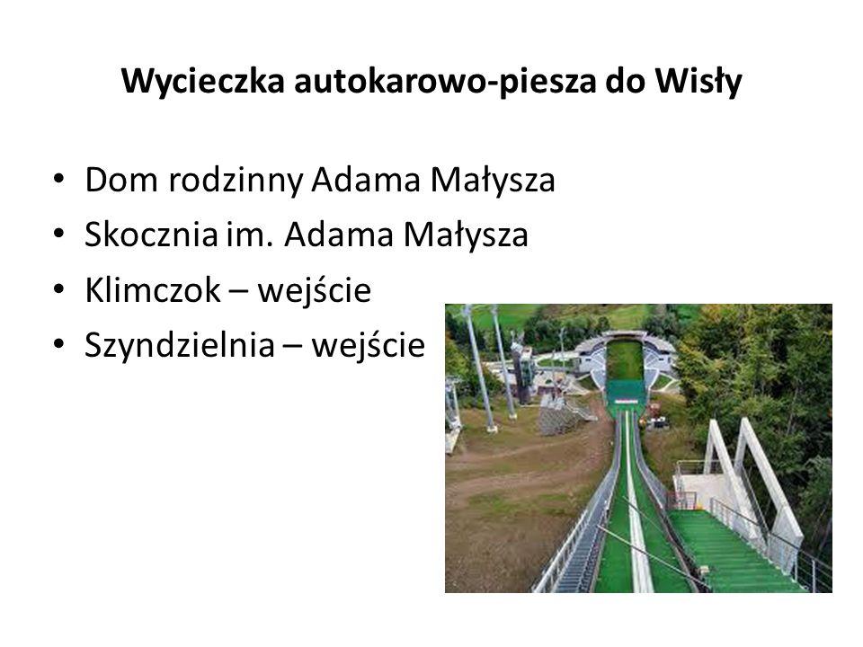 Wycieczka autokarowo-piesza do Wisły Dom rodzinny Adama Małysza Skocznia im.