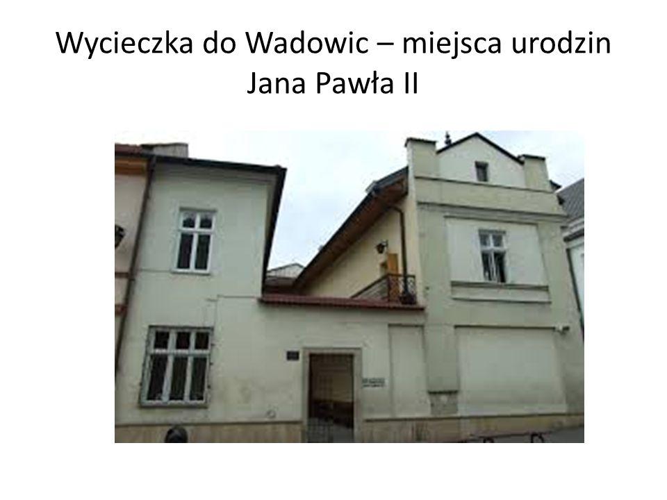 Wycieczka do Wadowic – miejsca urodzin Jana Pawła II