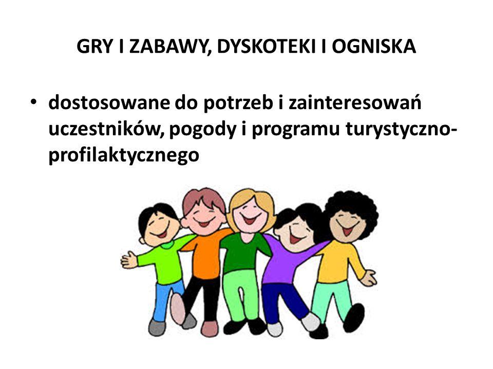 GRY I ZABAWY, DYSKOTEKI I OGNISKA dostosowane do potrzeb i zainteresowań uczestników, pogody i programu turystyczno- profilaktycznego