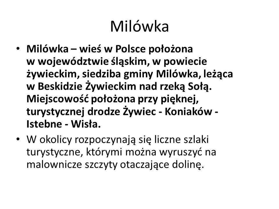 Milówka Milówka – wieś w Polsce położona w województwie śląskim, w powiecie żywieckim, siedziba gminy Milówka, leżąca w Beskidzie Żywieckim nad rzeką Sołą.