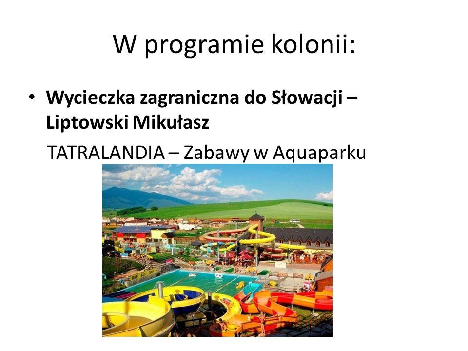 W programie kolonii: Wycieczka zagraniczna do Słowacji – Liptowski Mikułasz TATRALANDIA – Zabawy w Aquaparku