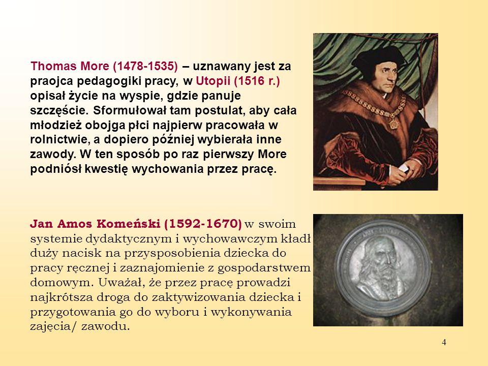 4 Thomas More (1478-1535) – uznawany jest za praojca pedagogiki pracy, w Utopii (1516 r.) opisał życie na wyspie, gdzie panuje szczęście.