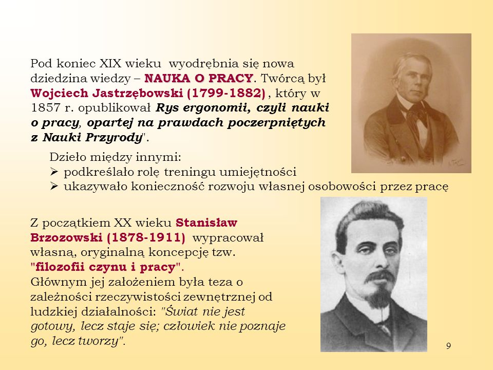 9 NAUKA O PRACY Pod koniec XIX wieku wyodrębnia się nowa dziedzina wiedzy – NAUKA O PRACY.
