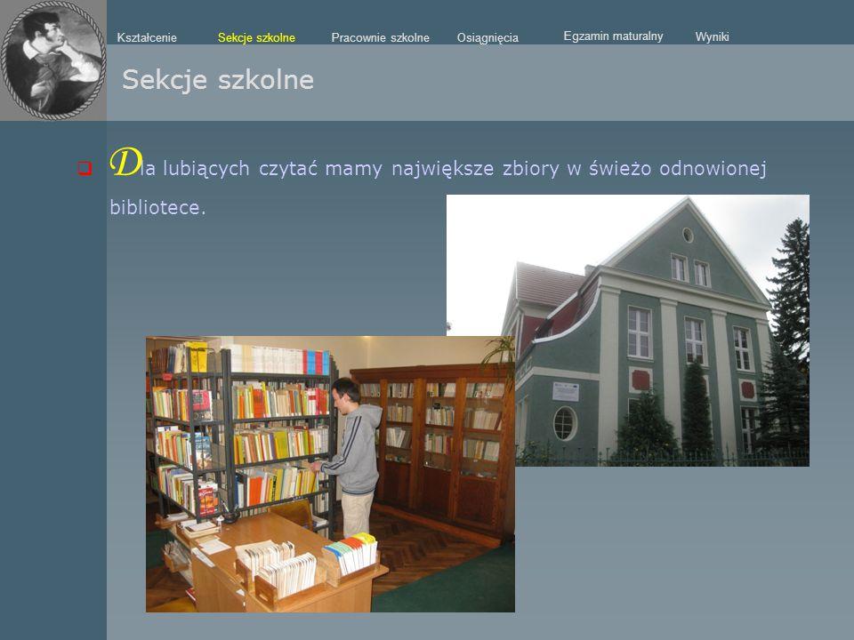  D la lubiących czytać mamy największe zbiory w świeżo odnowionej bibliotece. Sekcje szkolne Kształcenie Pracownie szkolneOsiągnięcia Egzamin matural