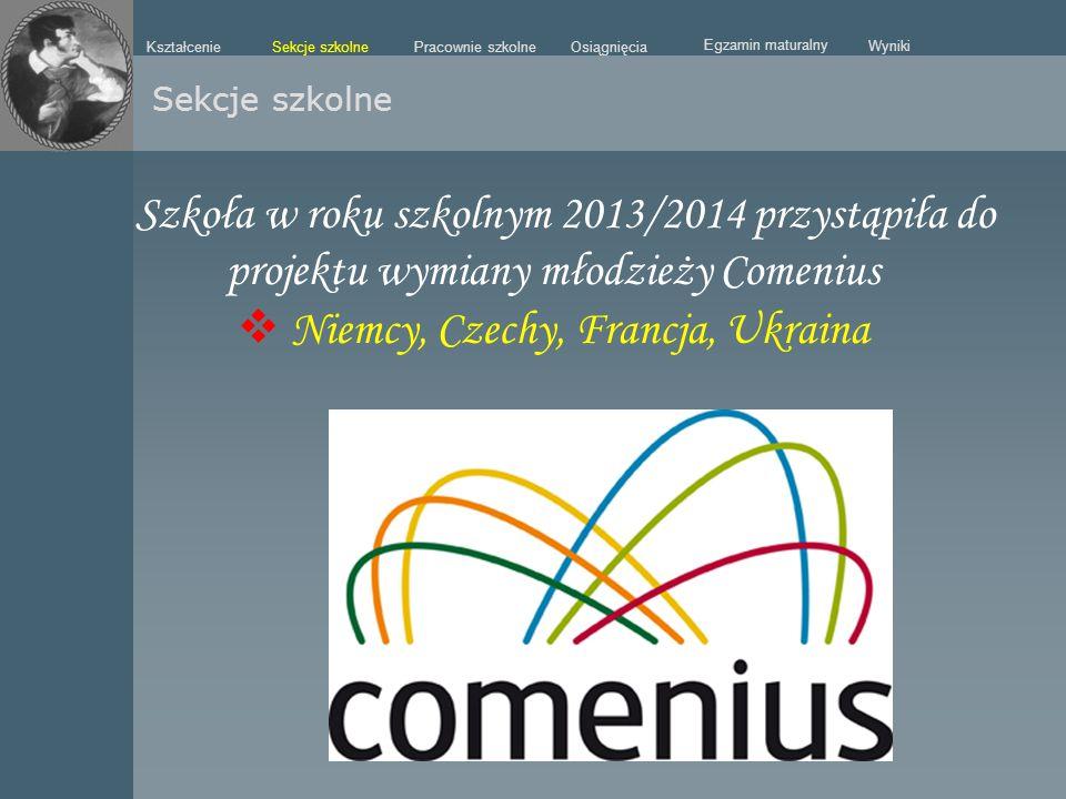 Szkoła w roku szkolnym 2013/2014 przystąpiła do projektu wymiany młodzieży Comenius  Niemcy, Czechy, Francja, Ukraina Sekcje szkolne Kształcenie Pracownie szkolneOsiągnięcia Egzamin maturalny Wyniki