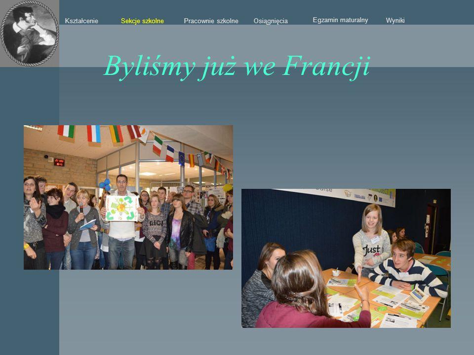Sekcje szkolne Kształcenie Pracownie szkolneOsiągnięcia Egzamin maturalny Wyniki Byliśmy już we Francji