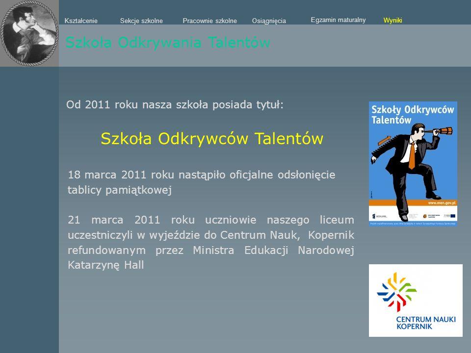 Sekcje szkolne Kształcenie Pracownie szkolneOsiągnięcia Egzamin maturalny Wyniki Szkoła Odkrywania Talentów Od 2011 roku nasza szkoła posiada tytuł: S