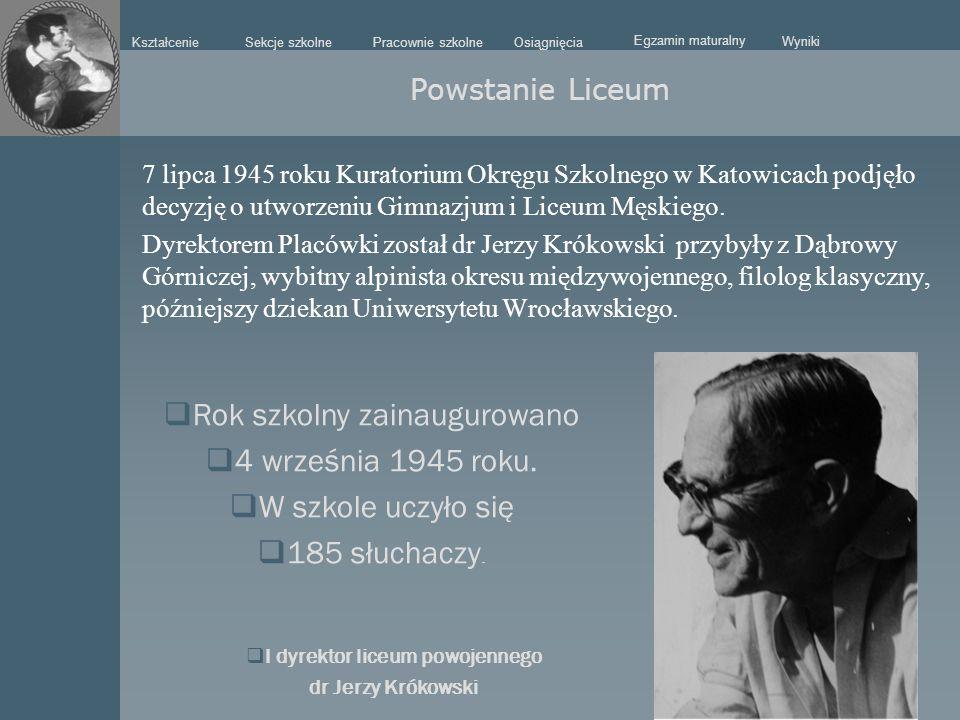 7 lipca 1945 roku Kuratorium Okręgu Szkolnego w Katowicach podjęło decyzję o utworzeniu Gimnazjum i Liceum Męskiego. Dyrektorem Placówki został dr Jer