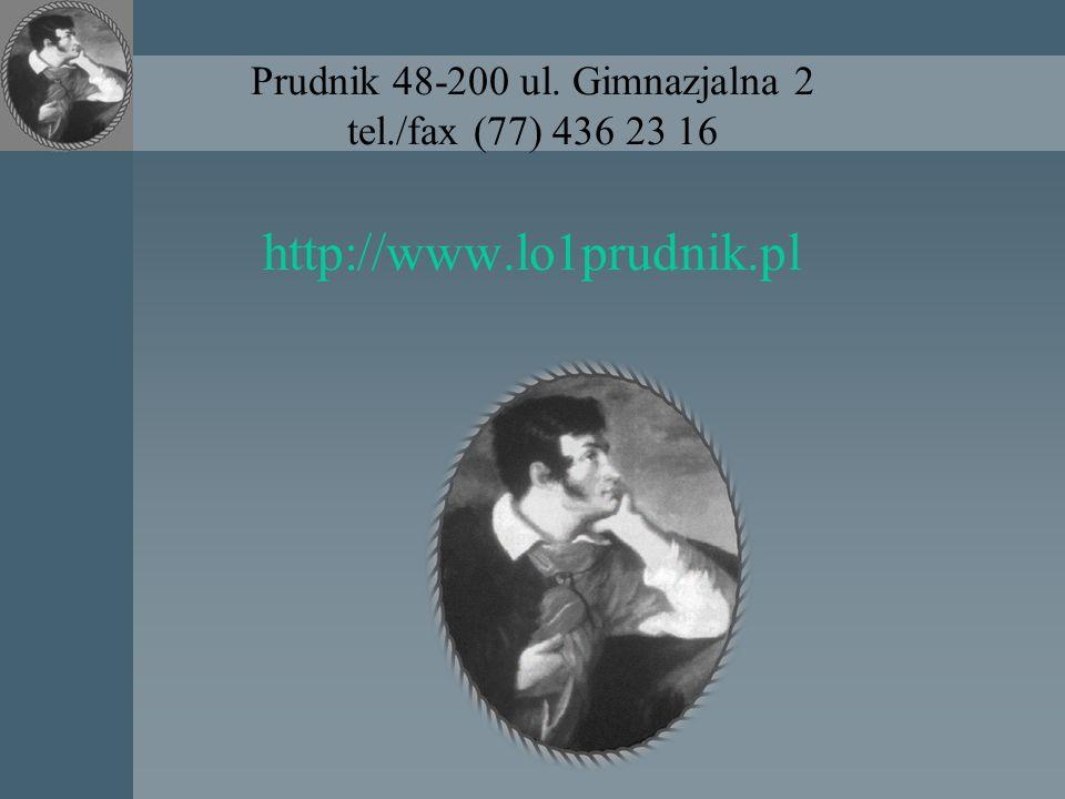 Prudnik 48-200 ul. Gimnazjalna 2 tel./fax (77) 436 23 16 http://www.lo1prudnik.pl