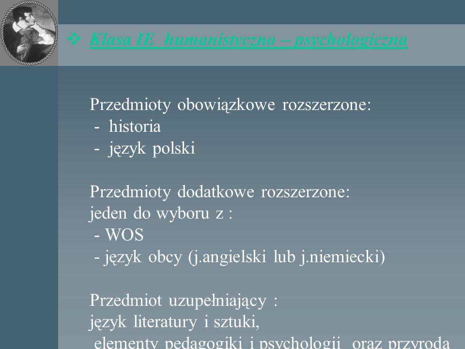  Klasa IE humanistyczno – psychologiczna Przedmioty obowiązkowe rozszerzone: - historia - język polski Przedmioty dodatkowe rozszerzone: jeden do wyb