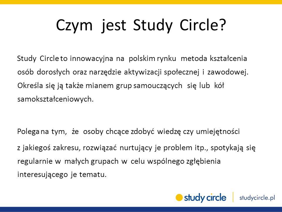 Czym jest Study Circle? Study Circle to innowacyjna na polskim rynku metoda kształcenia osób dorosłych oraz narzędzie aktywizacji społecznej i zawodow
