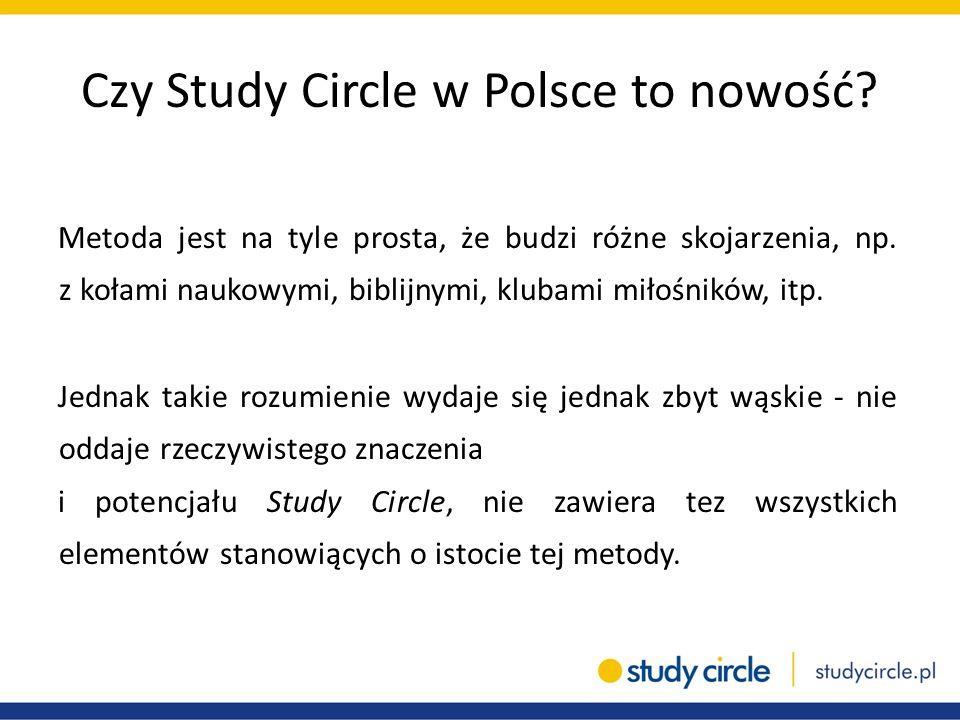 Czy Study Circle w Polsce to nowość? Metoda jest na tyle prosta, że budzi różne skojarzenia, np. z kołami naukowymi, biblijnymi, klubami miłośników, i