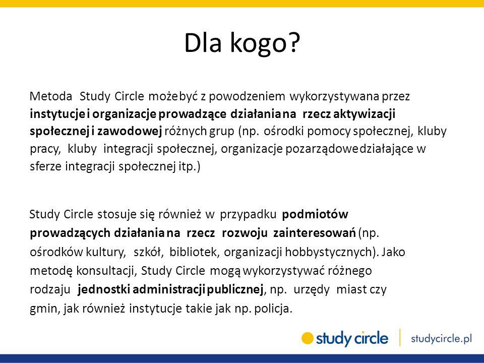 Dla kogo? Metoda Study Circle może być z powodzeniem wykorzystywana przez instytucje i organizacje prowadzące działania na rzecz aktywizacji społeczne