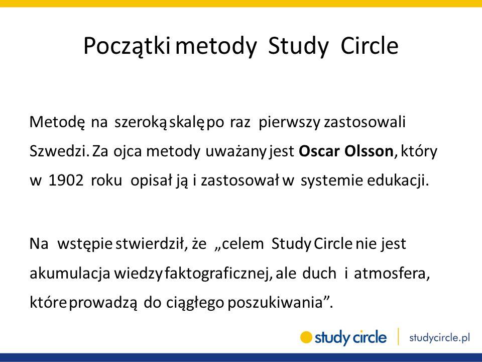 Początki metody Study Circle Metodę na szeroką skalę po raz pierwszy zastosowali Szwedzi. Za ojca metody uważany jest Oscar Olsson, który w 1902 roku