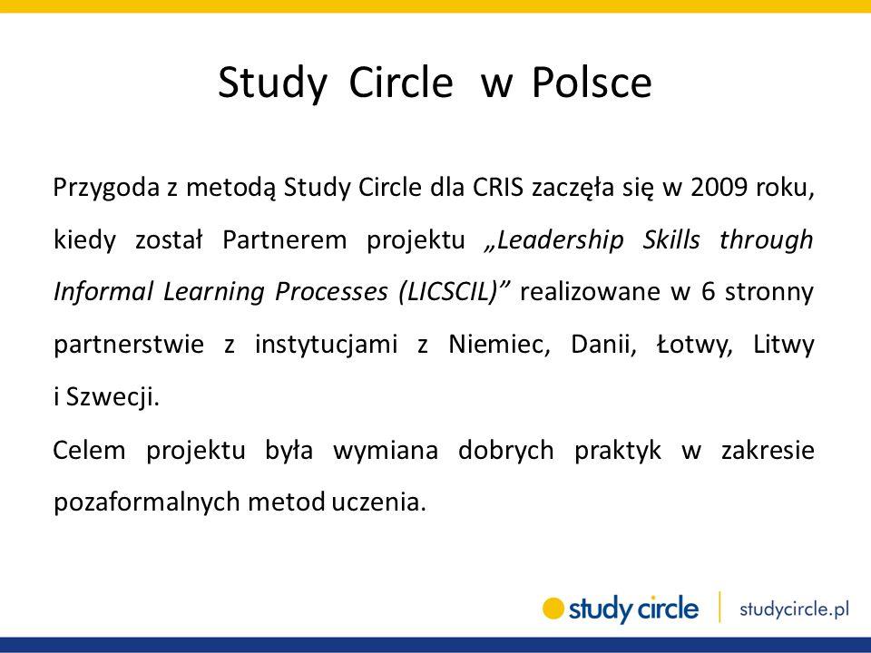 """Study Circle w Polsce Przygoda z metodą Study Circle dla CRIS zaczęła się w 2009 roku, kiedy został Partnerem projektu """"Leadership Skills through Info"""