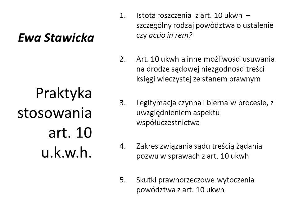 Ewa Stawicka 1.Istota roszczenia z art. 10 ukwh – szczególny rodzaj powództwa o ustalenie czy actio in rem? 2.Art. 10 ukwh a inne możliwości usuwania