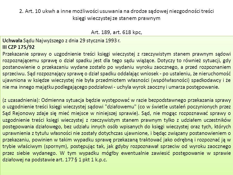 2. Art. 10 ukwh a inne możliwości usuwania na drodze sądowej niezgodności treści księgi wieczystej ze stanem prawnym Art. 189, art. 618 kpc, Uchwała S