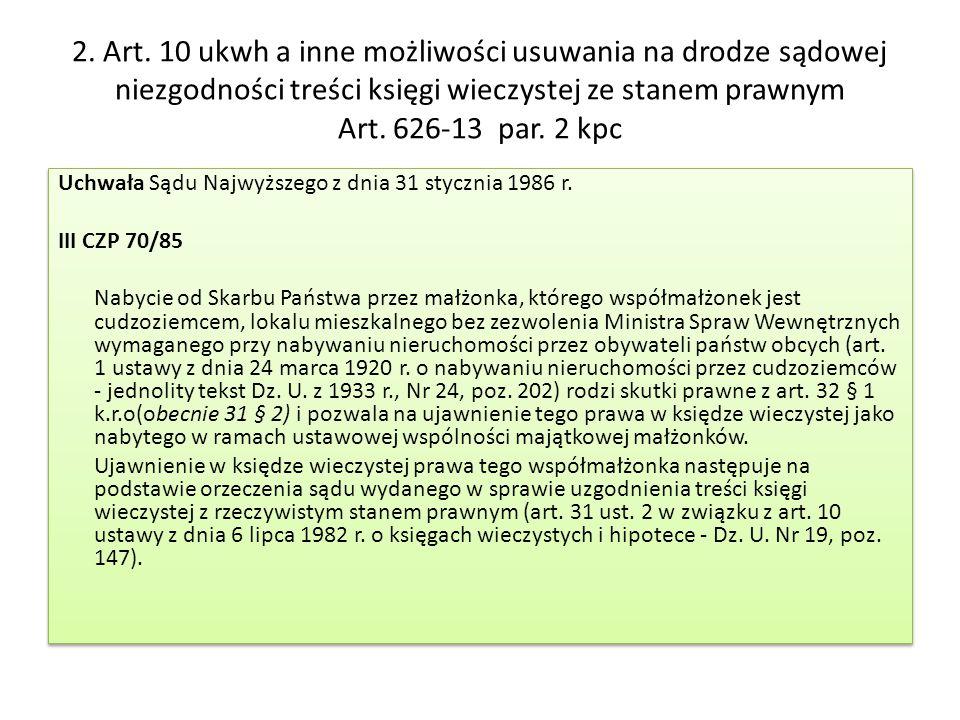 2. Art. 10 ukwh a inne możliwości usuwania na drodze sądowej niezgodności treści księgi wieczystej ze stanem prawnym Art. 626-13 par. 2 kpc Uchwała Są