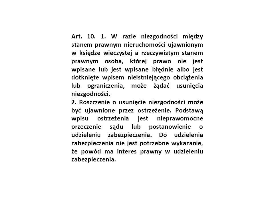 Art. 10. 1. W razie niezgodności między stanem prawnym nieruchomości ujawnionym w księdze wieczystej a rzeczywistym stanem prawnym osoba, której prawo