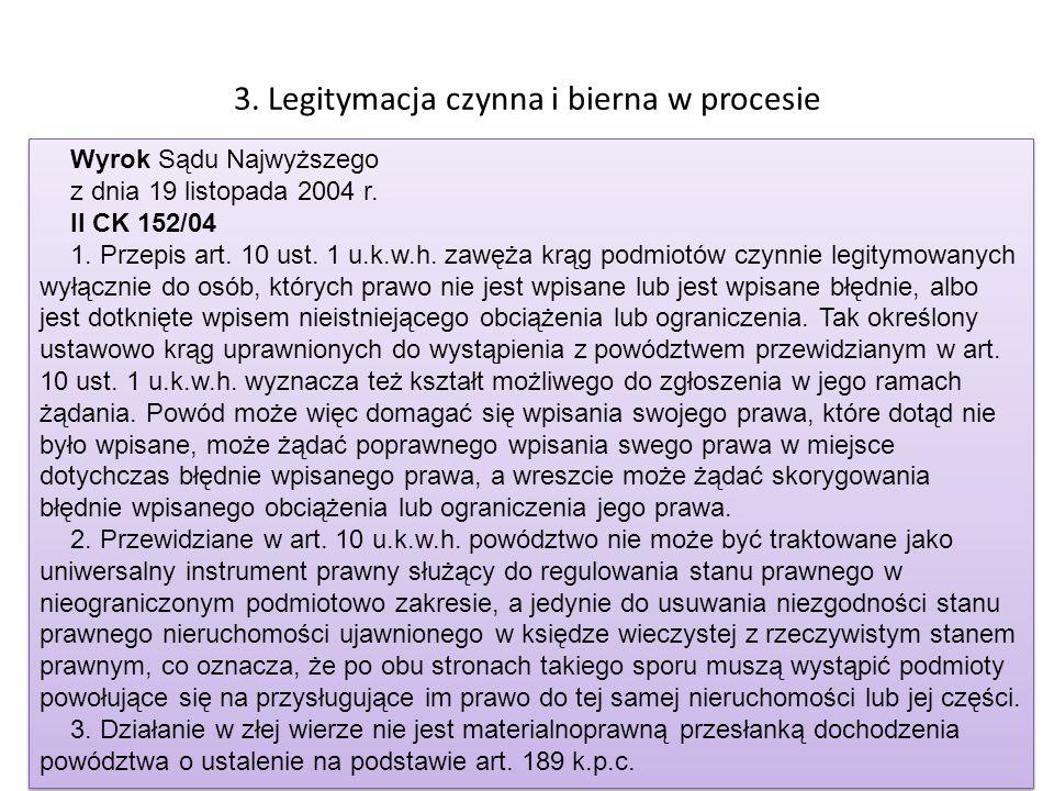 3. Legitymacja czynna i bierna w procesie Wyrok Sądu Najwyższego z dnia 19 listopada 2004 r. II CK 152/04 1. Przepis art. 10 ust. 1 u.k.w.h. zawęża kr