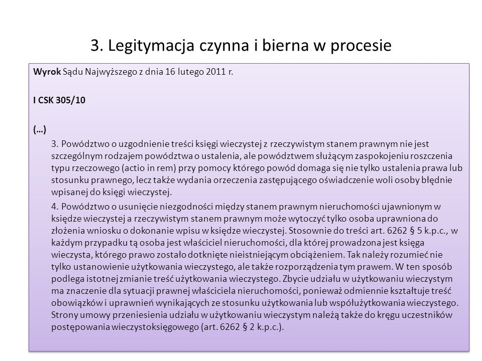 3. Legitymacja czynna i bierna w procesie Wyrok Sądu Najwyższego z dnia 16 lutego 2011 r. I CSK 305/10 (…) 3. Powództwo o uzgodnienie treści księgi wi