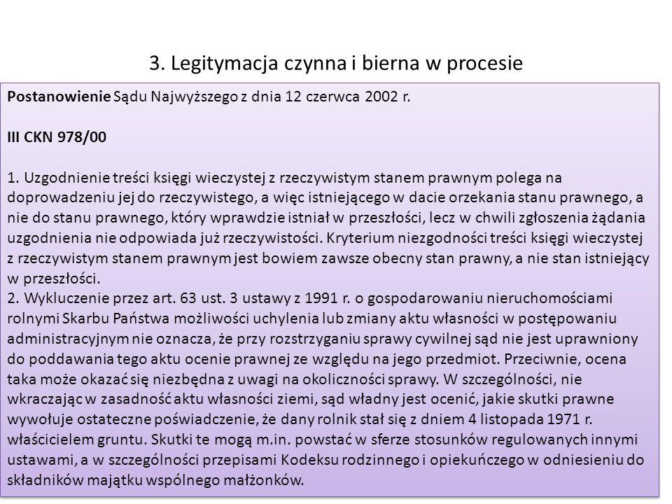 3. Legitymacja czynna i bierna w procesie Postanowienie Sądu Najwyższego z dnia 12 czerwca 2002 r. III CKN 978/00 1. Uzgodnienie treści księgi wieczys