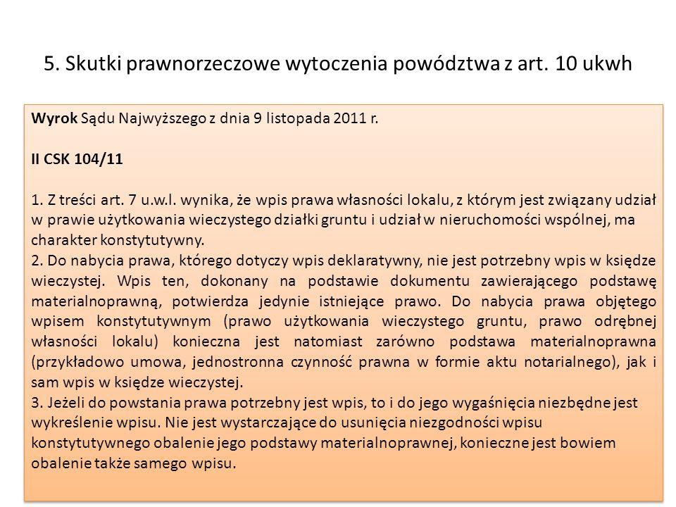 5. Skutki prawnorzeczowe wytoczenia powództwa z art. 10 ukwh Wyrok Sądu Najwyższego z dnia 9 listopada 2011 r. II CSK 104/11 1. Z treści art. 7 u.w.l.