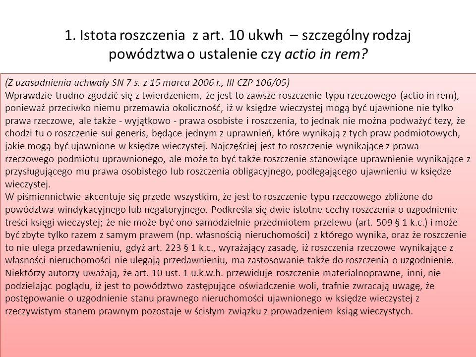 1. Istota roszczenia z art. 10 ukwh – szczególny rodzaj powództwa o ustalenie czy actio in rem? (Z uzasadnienia uchwały SN 7 s. z 15 marca 2006 r., II