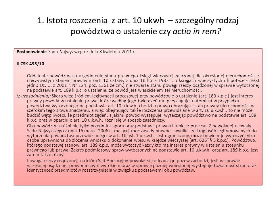 1.Istota roszczenia z art. 10 ukwh – szczególny rodzaj powództwa o ustalenie czy actio in rem.