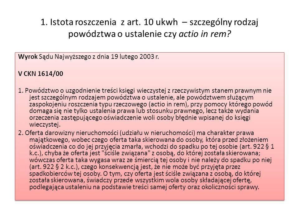 1. Istota roszczenia z art. 10 ukwh – szczególny rodzaj powództwa o ustalenie czy actio in rem? Wyrok Sądu Najwyższego z dnia 19 lutego 2003 r. V CKN