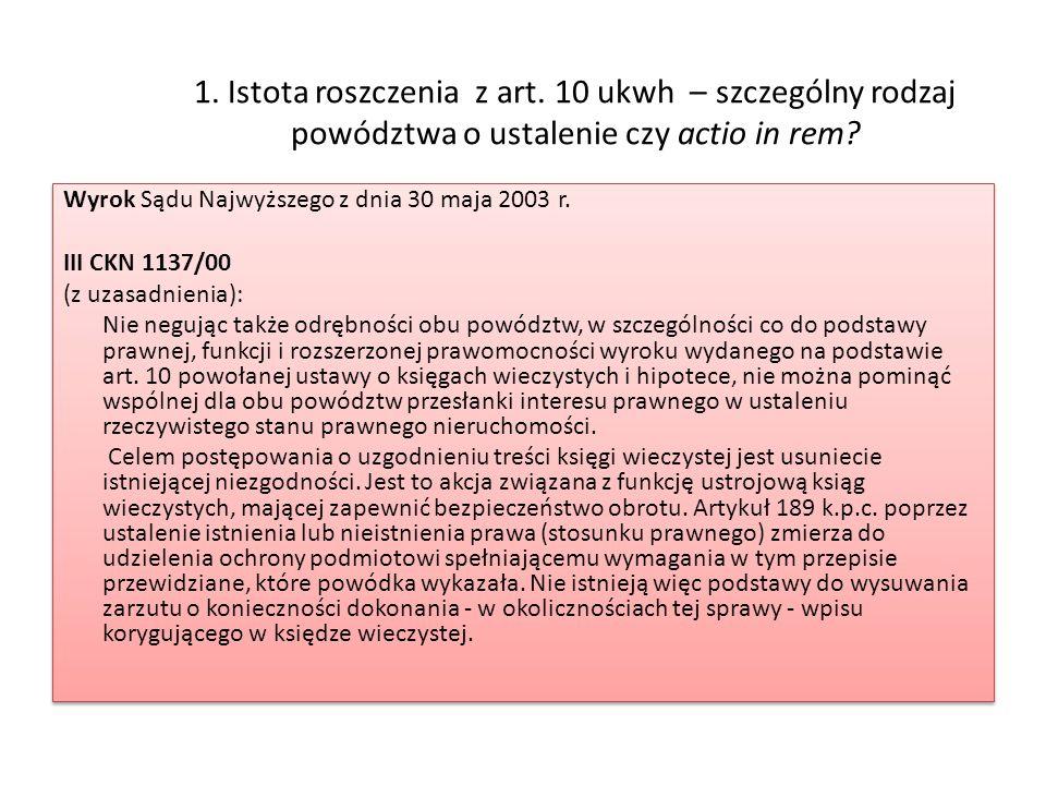 1. Istota roszczenia z art. 10 ukwh – szczególny rodzaj powództwa o ustalenie czy actio in rem? Wyrok Sądu Najwyższego z dnia 30 maja 2003 r. III CKN