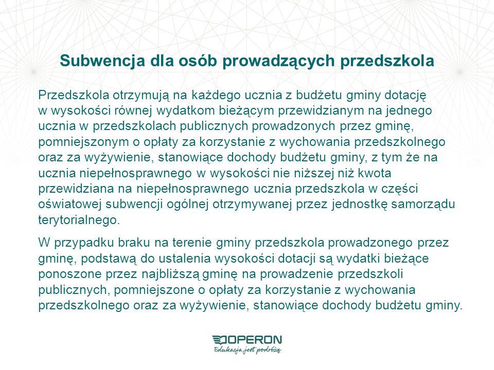 Subwencja dla osób prowadzących przedszkola Przedszkola otrzymują na każdego ucznia z budżetu gminy dotację w wysokości równej wydatkom bieżącym przew