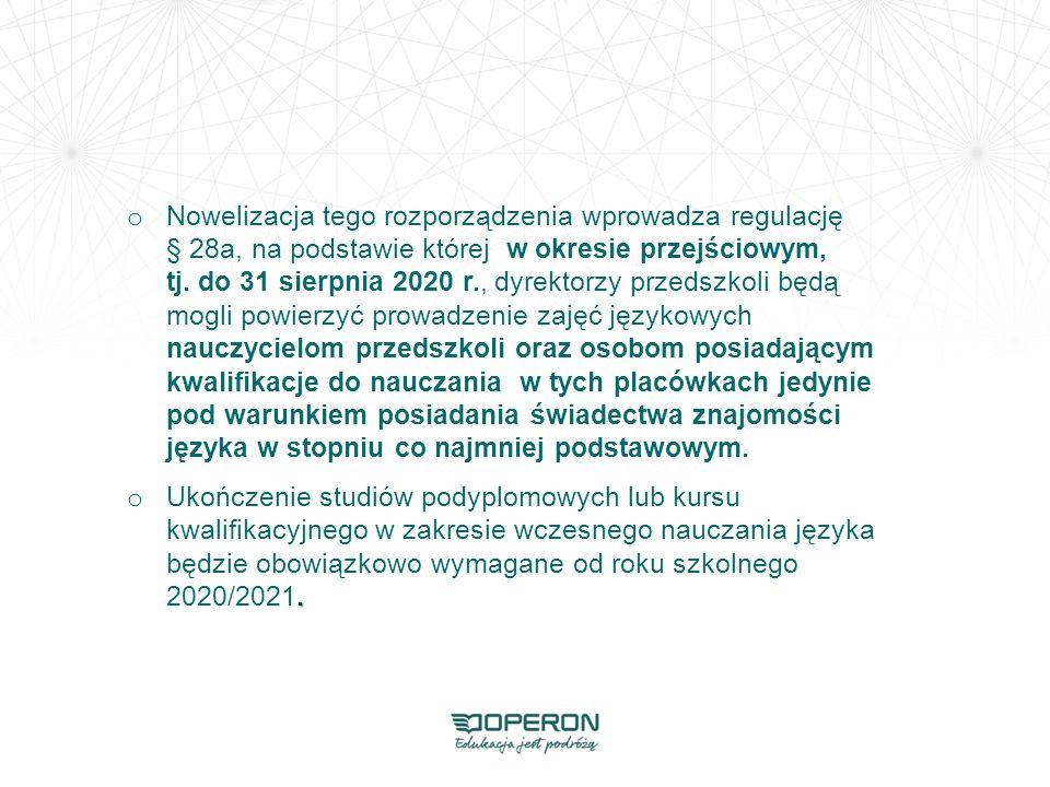 o Nowelizacja tego rozporządzenia wprowadza regulację § 28a, na podstawie której w okresie przejściowym, tj. do 31 sierpnia 2020 r., dyrektorzy przeds