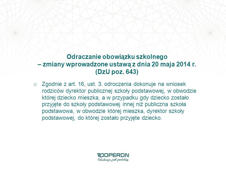 Odraczanie obowiązku szkolnego – zmiany wprowadzone ustawą z dnia 20 maja 2014 r. (DzU poz. 643) o Zgodnie z art. 16, ust. 3. odroczenia dokonuje na w