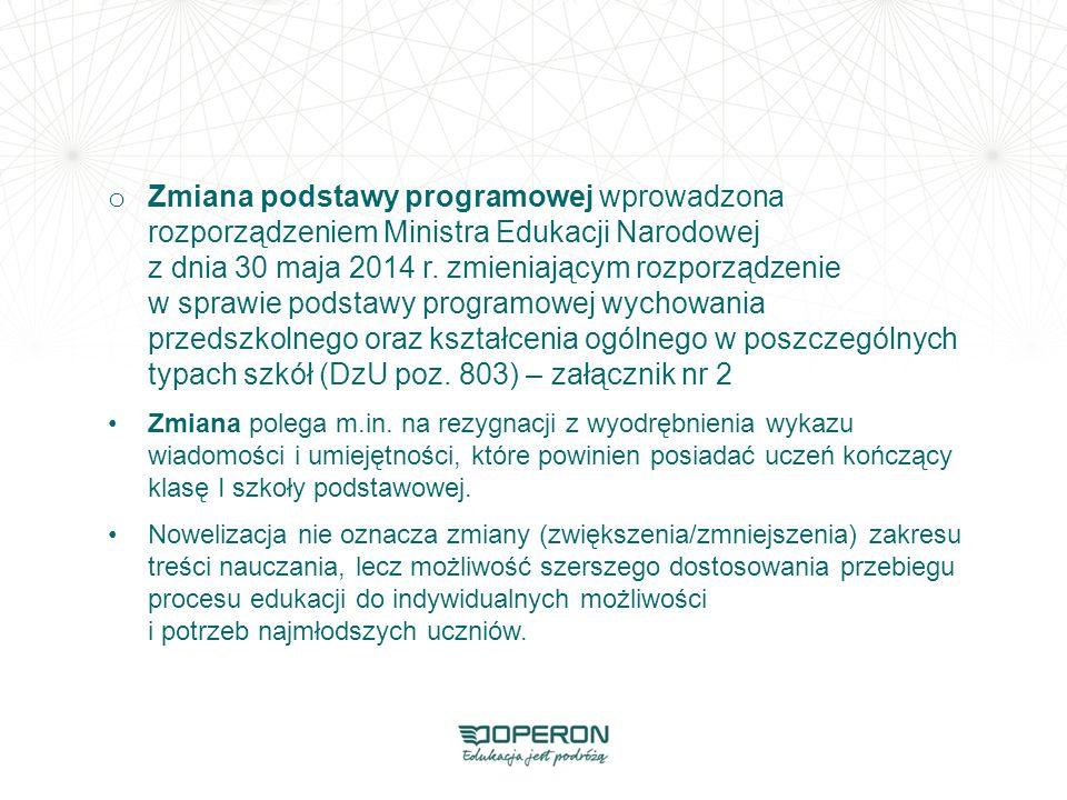 o Zmiana podstawy programowej wprowadzona rozporządzeniem Ministra Edukacji Narodowej z dnia 30 maja 2014 r. zmieniającym rozporządzenie w sprawie pod