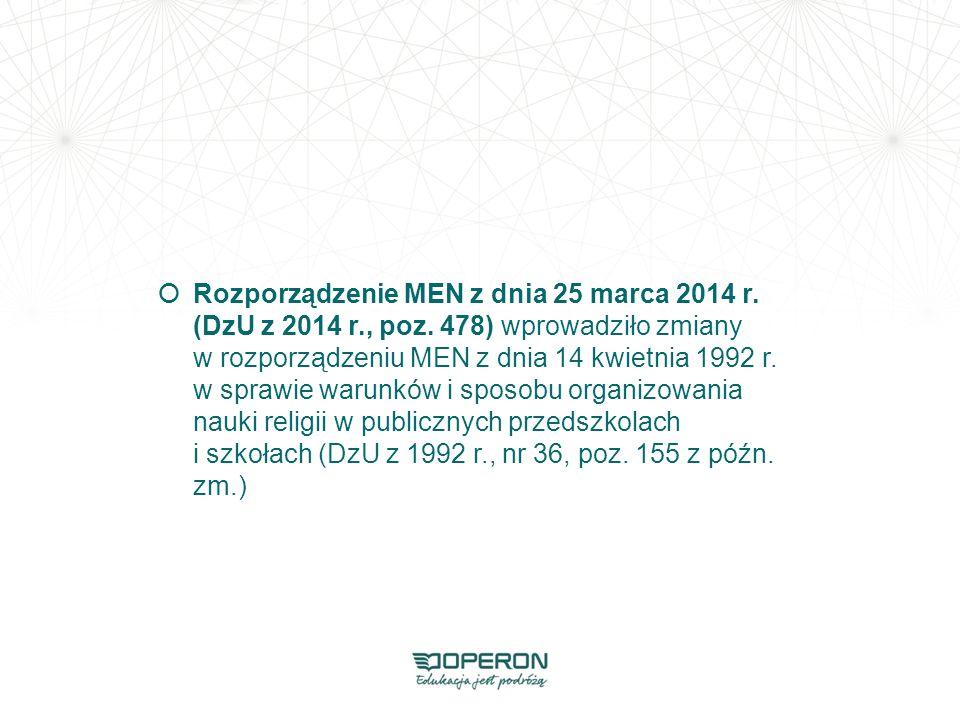  Rozporządzenie MEN z dnia 25 marca 2014 r. (DzU z 2014 r., poz. 478) wprowadziło zmiany w rozporządzeniu MEN z dnia 14 kwietnia 1992 r. w sprawie wa