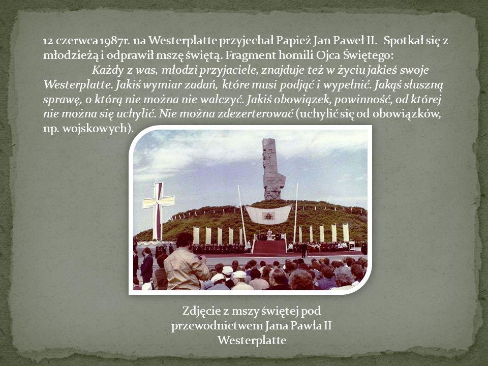 12 czerwca 1987r.na Westerplatte przyjechał Papież Jan Paweł II.