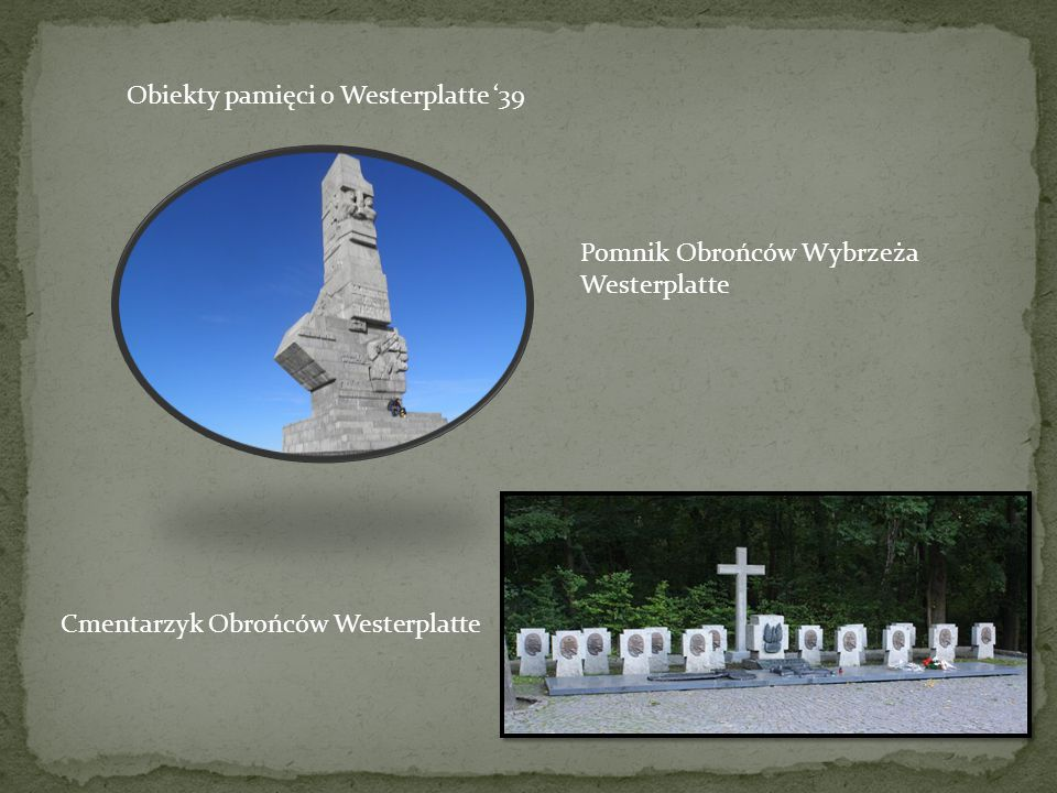 Obiekty pamięci o Westerplatte '39 Pomnik Obrońców Wybrzeża Westerplatte Cmentarzyk Obrońców Westerplatte